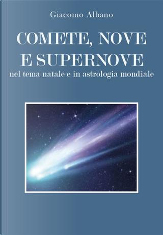 Comete, nove e supernove. Nel tema natale e in astrologia mondiale by Giacomo Albano