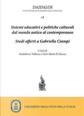 Sistemi educativi e politiche culturali dal mondo antico al contemporaneo. Studi offerti a Gabriella Ciampi
