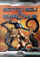 Sotto i soli di Gwalthur by Mala Spina