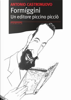 Formiggini. Un editore piccino picciò by Antonio Castronuovo