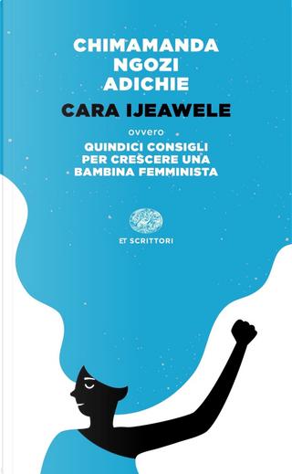 Cara Ijeawele ovvero Quindici consigli per crescere una bambina femminista by Chimamanda Ngozi Adichie