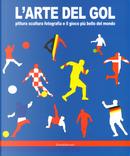 L'arte del gol. Pittura, scultura, fotografia e il gioco più bello del mondo. Catalogo della mostra (Reggio Emilia, 19 giugno-8 settembre 2019)