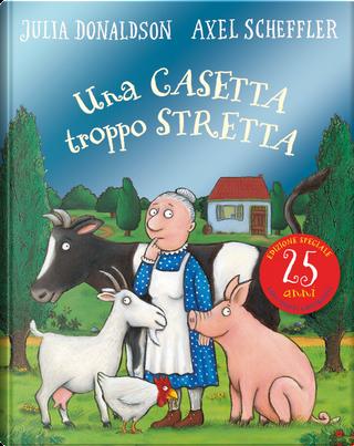 Una casetta troppo stretta by Axel Scheffler, Julia Donaldson