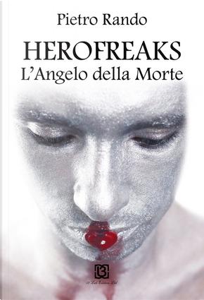 Herofreaks. L'angelo della morte by Pietro Rando