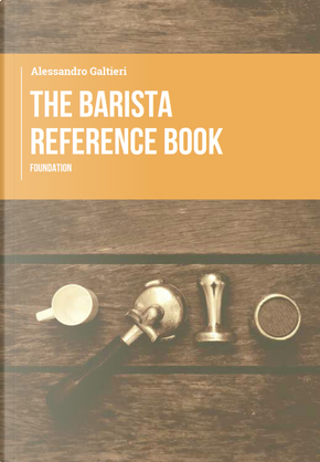 The barista reference book. Foundation by Alessandro Galtieri