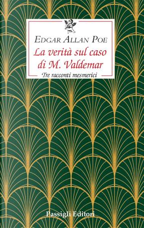 La verità sul caso di M. Valdemar. Tre racconti mesmerici by Edgar Allan Poe