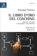 Il libro d'oro del coaching. Realizza te stesso e raggiungi i tuoi obiettivi by Giuseppe Vatinno