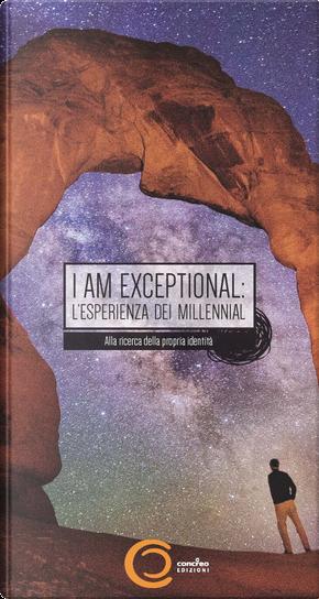 I am exceptional: the millennial experience. The search for identity in the next greatest generation-I am exceptional: l'esperienza dei millennial. Alla ricerca della propria identità