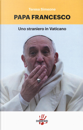 Papa Francesco. Uno straniero in Vaticano by Teresa Simeone