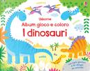 I dinosauri. Album gioco e coloro by Jenny Brown, Kirsteen Robson
