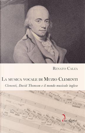 La musica vocale di Muzio Clementi. Clementi, David Thomson e il mondo musicale inglese by Renato Calza