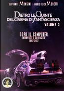 Dietro le quinte del cinema di fantascienza. Vol. 3: Dopo il computer. Interviste e curiosità 1997-2017 by Giovanni Mongini, Mario Luca Moretti