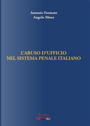 Abuso d'ufficio nel sistema penale italiano by Angelo Mone, Antonio Formato