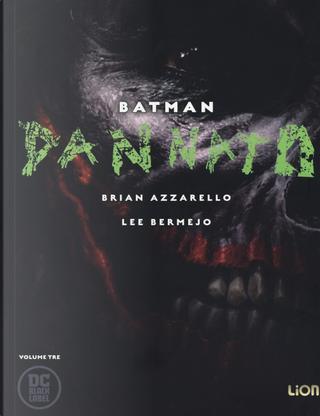 Dannato. Batman. Vol. 3 by Brian Azzarello, Lee Bermejo