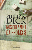 Nostri amici da Frolix 8 by Philip K. Dick