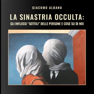 La sinastria occulta: gli influssi «sottili» delle persone e cose su di noi by Giacomo Albano