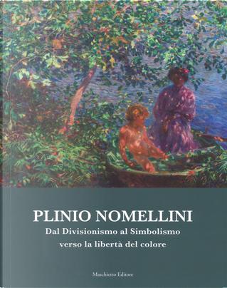 Plinio Nomellini. Dal divisionismo al simbolismo verso la libertà del colore. Catalogo della mostra (Seravezza, 14 luglio-5 novembre 2017)