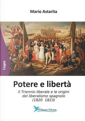 Potere e libertà. Il Triennio liberale e le origini del liberalismo spagnolo (1820 1823) by Mario Astarita