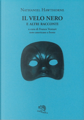 Il velo nero e altri racconti. Testo inglese a fronte by Nathaniel Hawthorne
