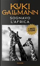 Sognavo l'Africa by Kuki Gallmann