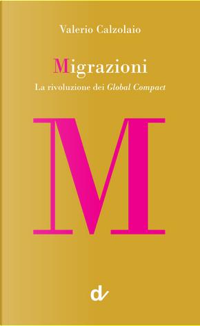 Migrazioni. La rivoluzione dei Global Compact by Valerio Calzolaio