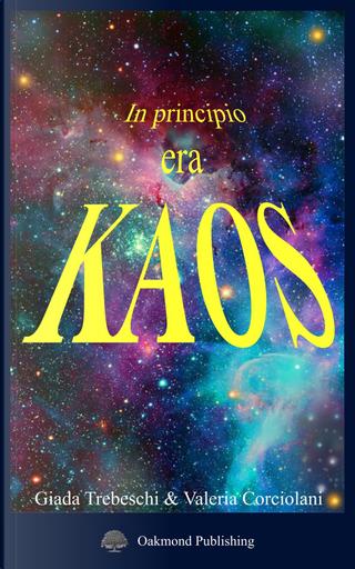 In principio era kaos by Giada Trebeschi, Valeria Corciolani