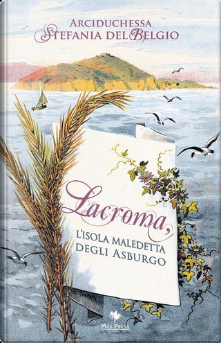 Lacroma, l'isola maledetta degli asburgo by Stefania del Belgio