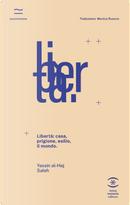 Libertà: casa, prigione, esilio, il mondo by Yassin Al-Haj Saleh