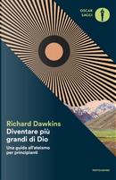 Diventare più grande di Dio. Una guida all'ateismo per principianti by Richard Dawkins