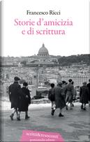 Storie d'amicizia e di scrittura by Francesco Ricci