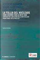 La follia del nucleare. Come uscirne con la rete ICAN by Alfonso Navarra, Luigi Mosca, Mario Agostinelli