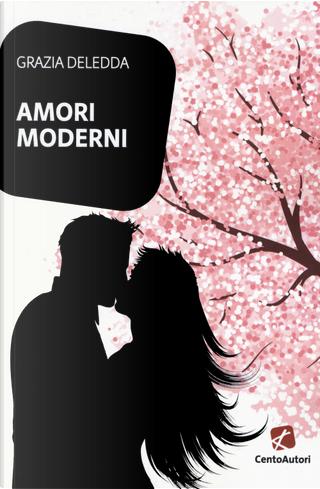 Amori moderni by Grazia Deledda