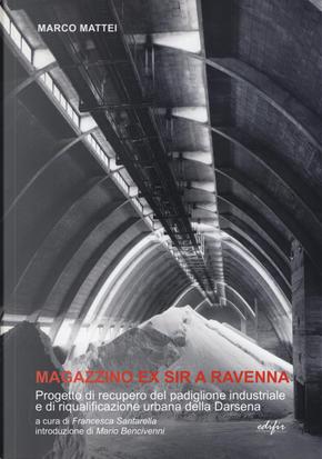 Magazzino ex SIR a Ravenna. Progetto di recupero del padiglione industriale e di riqualificazione urbana della Darsena by Marco Mattei