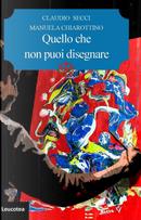 Quello che non puoi disegnare by Claudio Secci, Manuela Chiarottino
