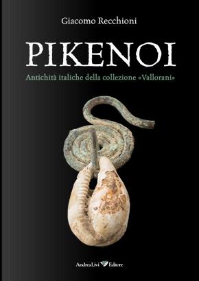 Pikenoi. Antichità italiche della collezione «Vallorani» by Giacomo Recchioni