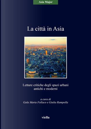 La città in Asia. Letture critiche degli spazi urbani antichi e moderni