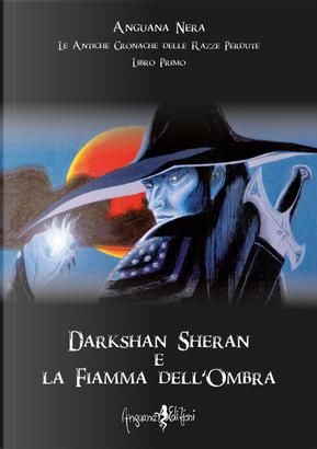 Darkshan Sheran e la fiamma dell'ombra. Le antiche cronache delle razze perdute. Libro primo by Anguana Nera