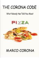 Il codice Corona. Quello che non vi hanno mai detto sulla pizza. Ediz. inglese by Marco Corona
