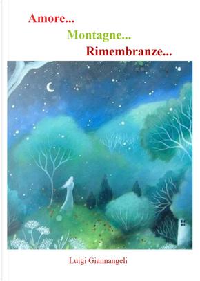 Amore... Montagne... Rimembranze... by Luigi Giannangeli
