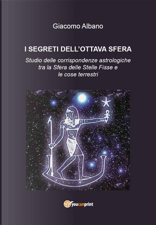 I segreti dell'ottava sfera. Studio delle corrispondenze astrologiche tra la sfera delle stelle fisse e le cose terrestri by Giacomo Albano