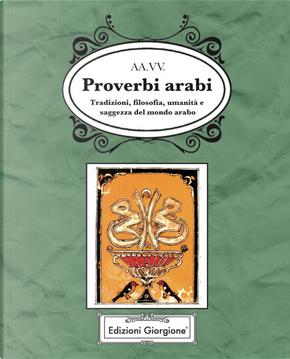 Proverbi arabi. Tradizioni, filosofia, umanità e saggezza del mondo arabo