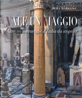 Vale un viaggio. Altre 101 meraviglie d'Italia da scoprire by Beba Marsano