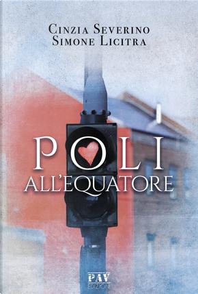 Poli all'equatore by Cinzia Severino, Simone Licitra