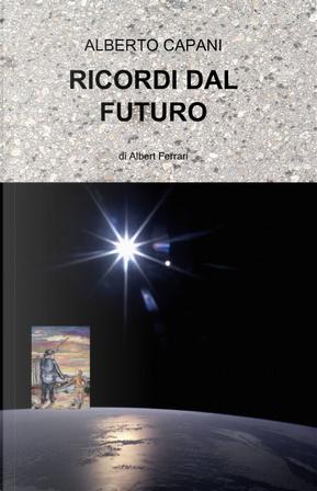 Ricordi dal futuro by Alberto Capani