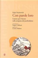 Con parole loro. L'amore per il lavoro nella tempesta del postfordismo by Frida Nacinovich