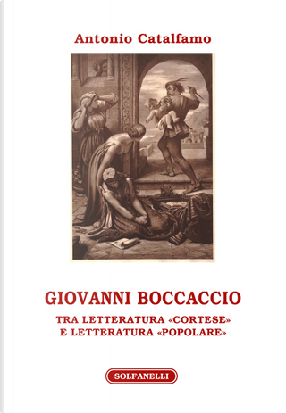 Giovanni Boccaccio. Tra letteratura «cortese» e letteratura «popolare» by Antonio Catalfamo