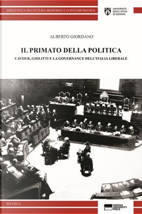 Il primato della politica. Cavour, Giolitti e la governance dell'Italia liberale by Alberto Giordano