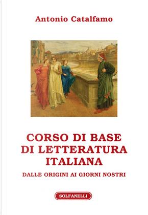Corso di base di letteratura italiana dalle origini ai giorni nostri by Antonio Catalfamo