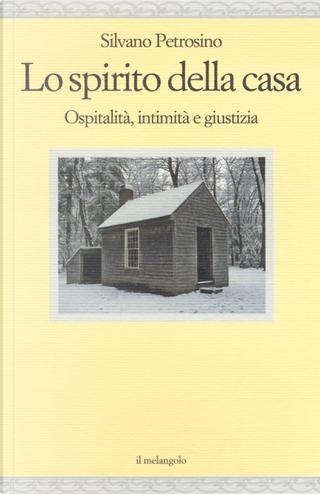 Lo spirito della casa. Ospitalità, intimità e giustizia by Silvano Petrosino