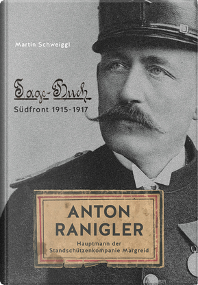 Anton Ranigler. Hauptmann der Standschützenkompanie Margreid. Tagebuch Südfront (1915-1917) by Martin Schweiggl